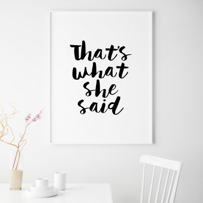 Exclusieve producten - That's What She Said poster van MottosPrint